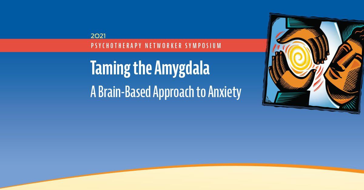 Taming the Amygdala: A Brain-Based Approach to Anxiety 2