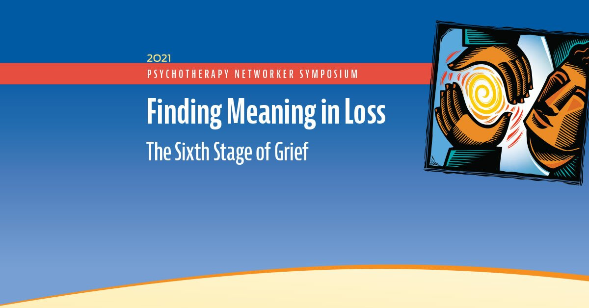 Finding Meaning in Loss: The Sixth Stage of Grief 2