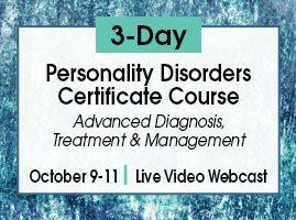 3-Day: Personality Disorders Certificate Course: Advanced Diagnosis, Treatment & Management