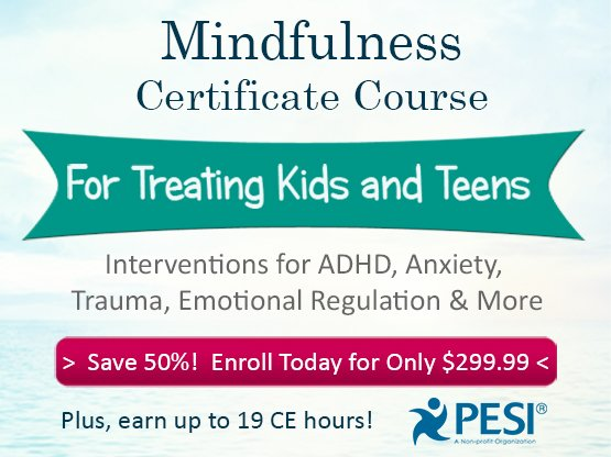 Mindfulness Certificate Course for Treating Kids and Teens