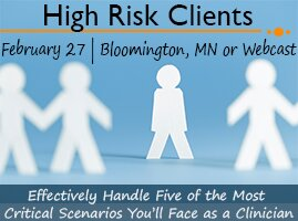 High Risk Clients: Effectively Handle Five of the Most Critical Scenarios You'll Face as a Clinician