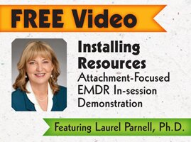 Installing Resources: An Attachment-Focused EMDR In-session Demonstration Featuring Laurel Parnell, Ph.D.