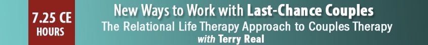 New Ways to Work with Last-Chance Couples with Terry Real