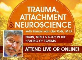 Bessel van der Kolk, M.D. on Trauma Attachment & Neuroscience