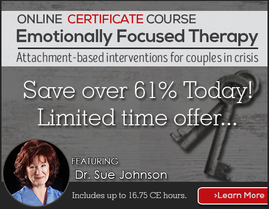 Certificate Course in Emotionally Focused Therapy with Dr. Sue Johnson