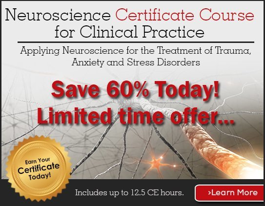Neuroscience Certificate Course for Clinical Practice: Applying Neuroscience for the Treatment of Trauma, Anxiety and Stress Disorders