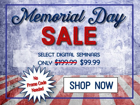 Memorial Day Sale — Select Digital Seminars only $99.99!