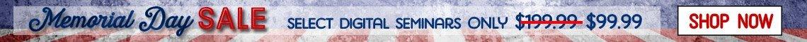 Memorial Day Sale — Select Digital Seminars only $99.99!