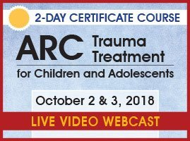2-Day Webcast Certificate Course: ARC Trauma Treatment For Children and Adolescents