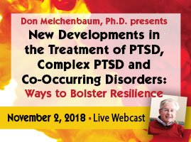 Don Meichenbaum, Ph.D. presents New Developments in the Treatment of PTSD, Complex PTSD and Co-Occurring Disorders: Ways to Bolster Resilience