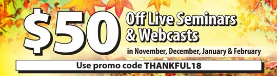 We're Thankful! Take $50 Off Live Seminars & Webcasts with code THANKFUL18