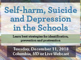 Self-Harm, Suicide and Depression in the Schools Live Webcast
